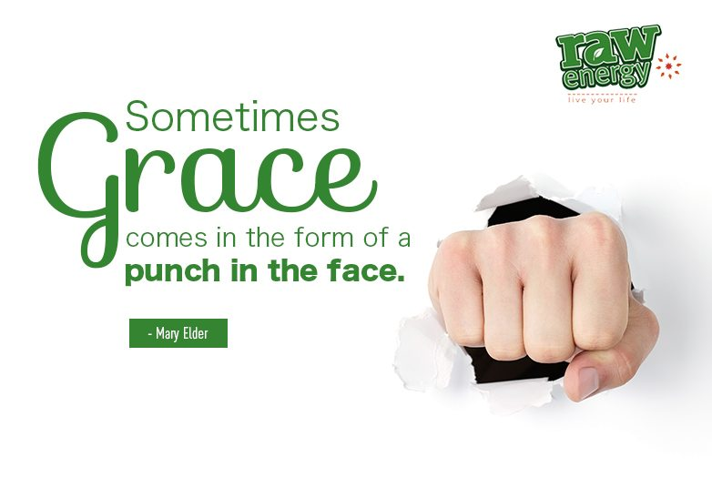 Sometimes Grace comes in the form of a punch in the face