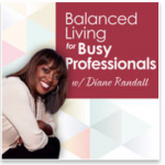 How to get a healthy balance in your life – Podcast Interview with Diane Randall