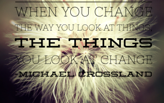 When you change the way you look at things, what you look at changes