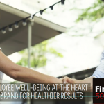 Put Employee Well-being at the Heart of your Brand for Healthier Results