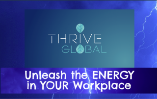Thrive Global Unleash the Energy in your Workplace