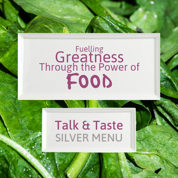 Fuelling Greatness Through the Power of Food - Talk & Taste SILVER MENU
