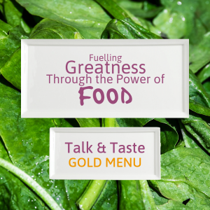 Fuelling Greatness Through the Power of FOOD - Talk & Taste GOLD MENU