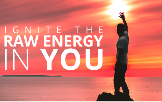 IGNITE RAW ENERGY IN YOU