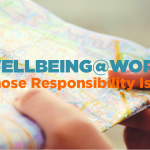 Wellbeing@Work - whose responsibility is it?