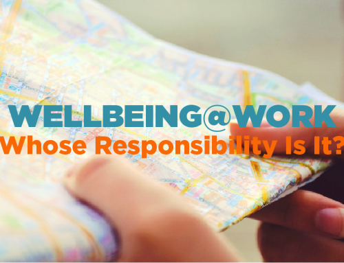 Wellbeing@Work – whose responsibility is it?