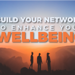 Build your network to enhance your wellbeing