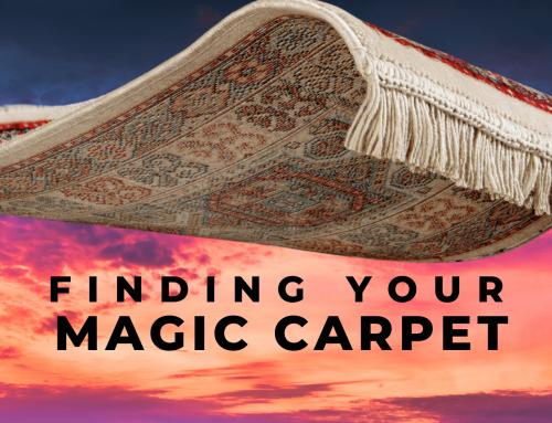 Finding Your Magic Carpet