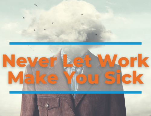 'Never Let Work Make You Sick'