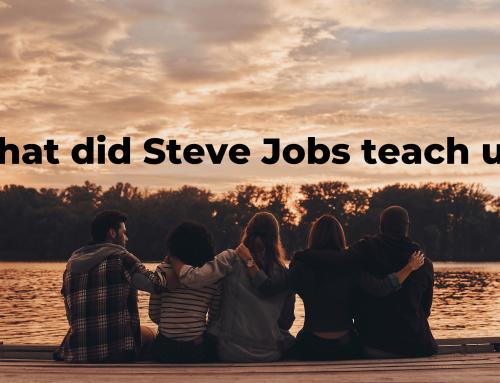 What did Steve Jobs Teach us?